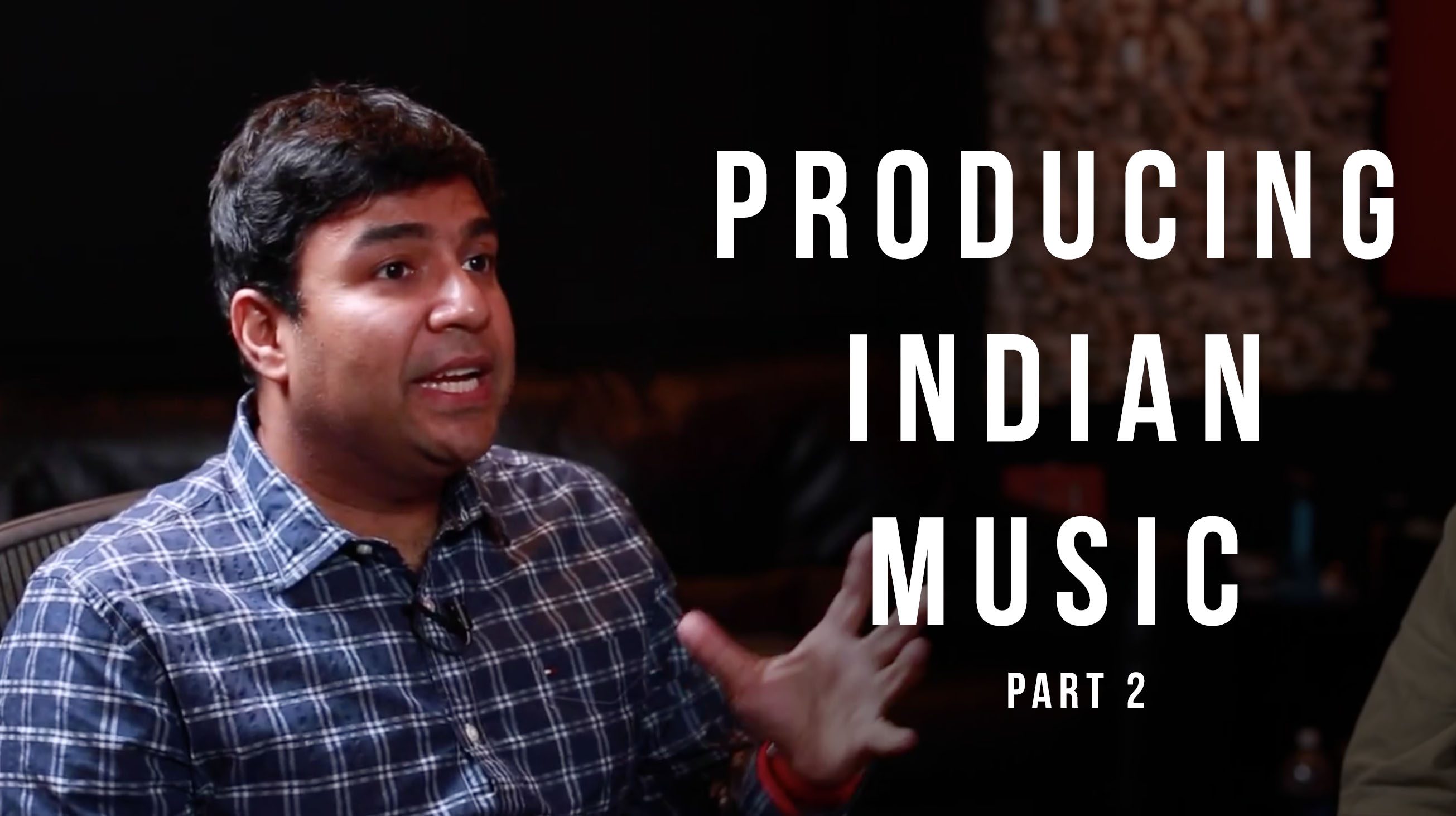 Producing Indian Music with Gaurav Dayal pt.2