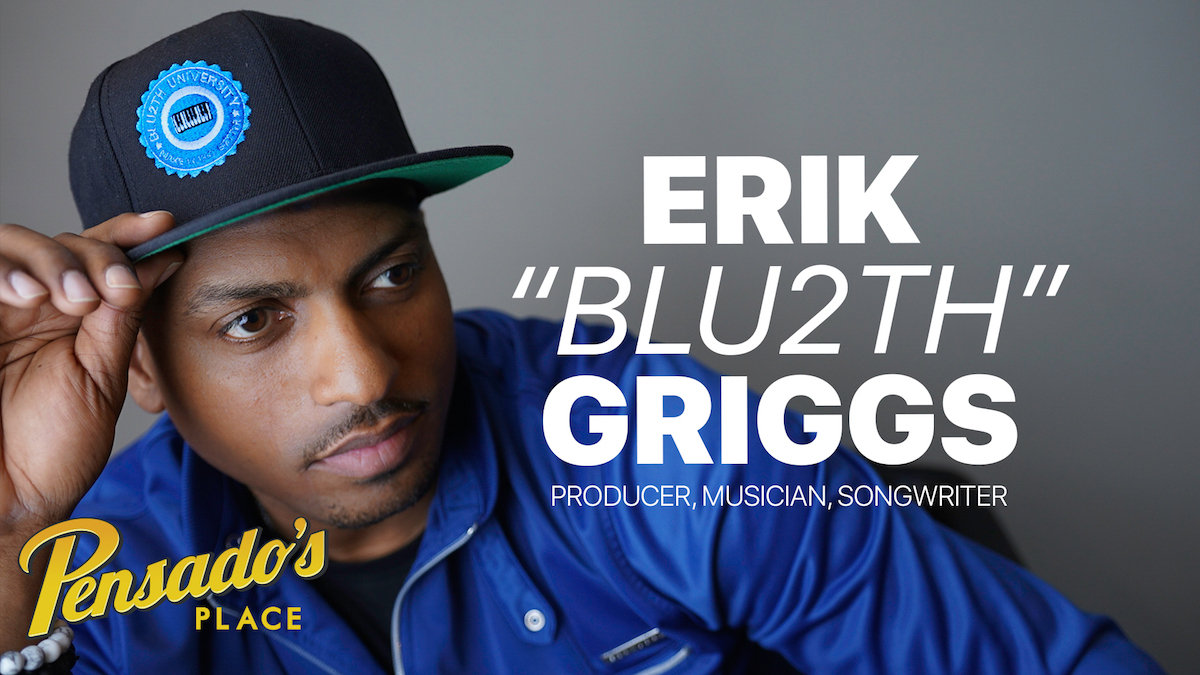 "Producer / Musician / Songwriter, Erik ""Blu2th"" Griggs"