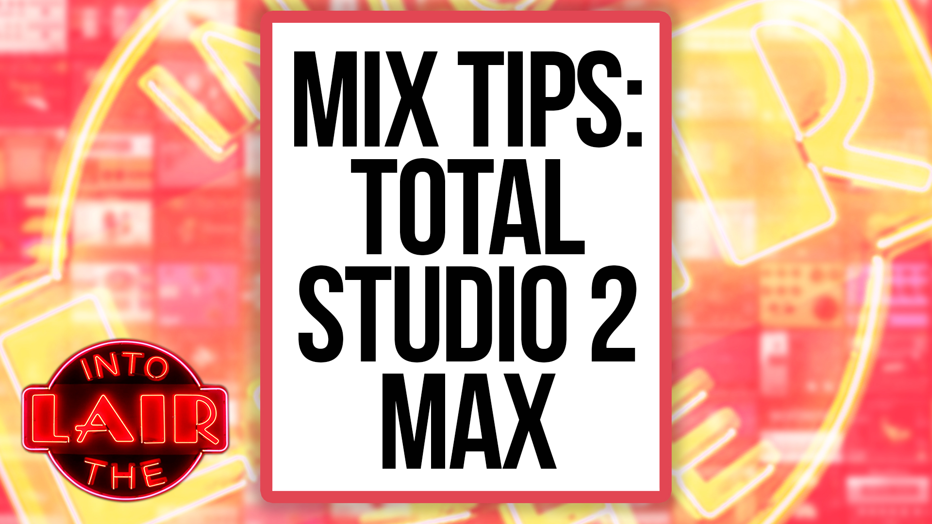 Mix Tips: Total Studio 2 Max