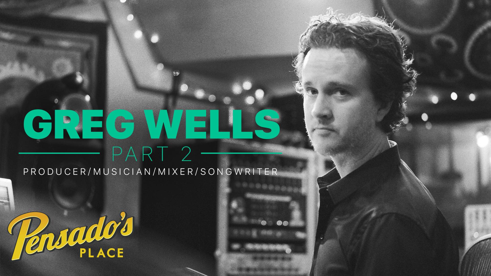 Producer / Musician / Mixer / Songwriter, Greg Wells (Pt 2)