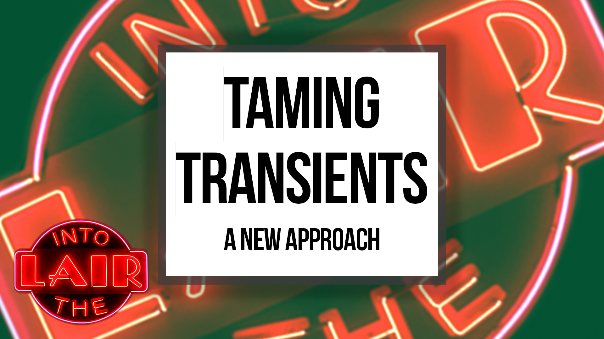 Taming Transients (A New Approach)
