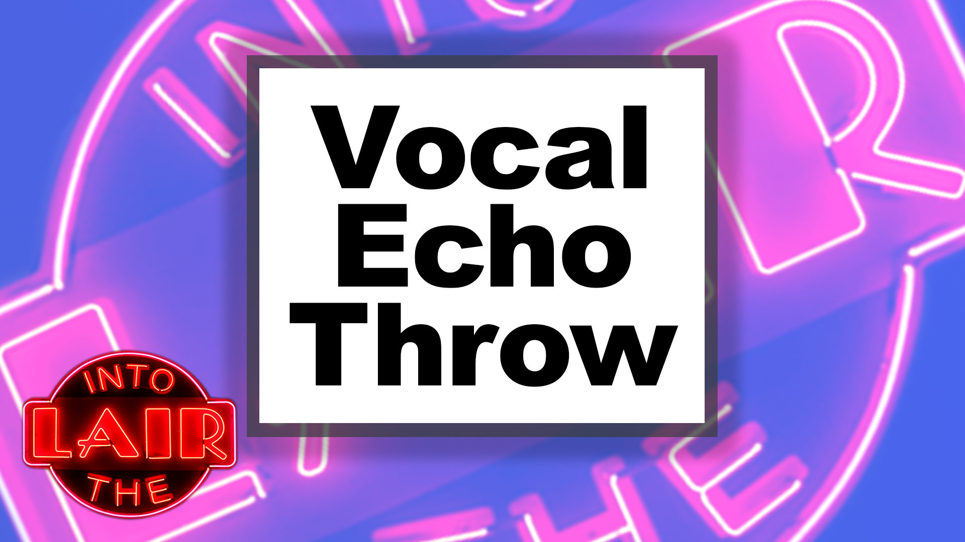 Vocal Echo Throw