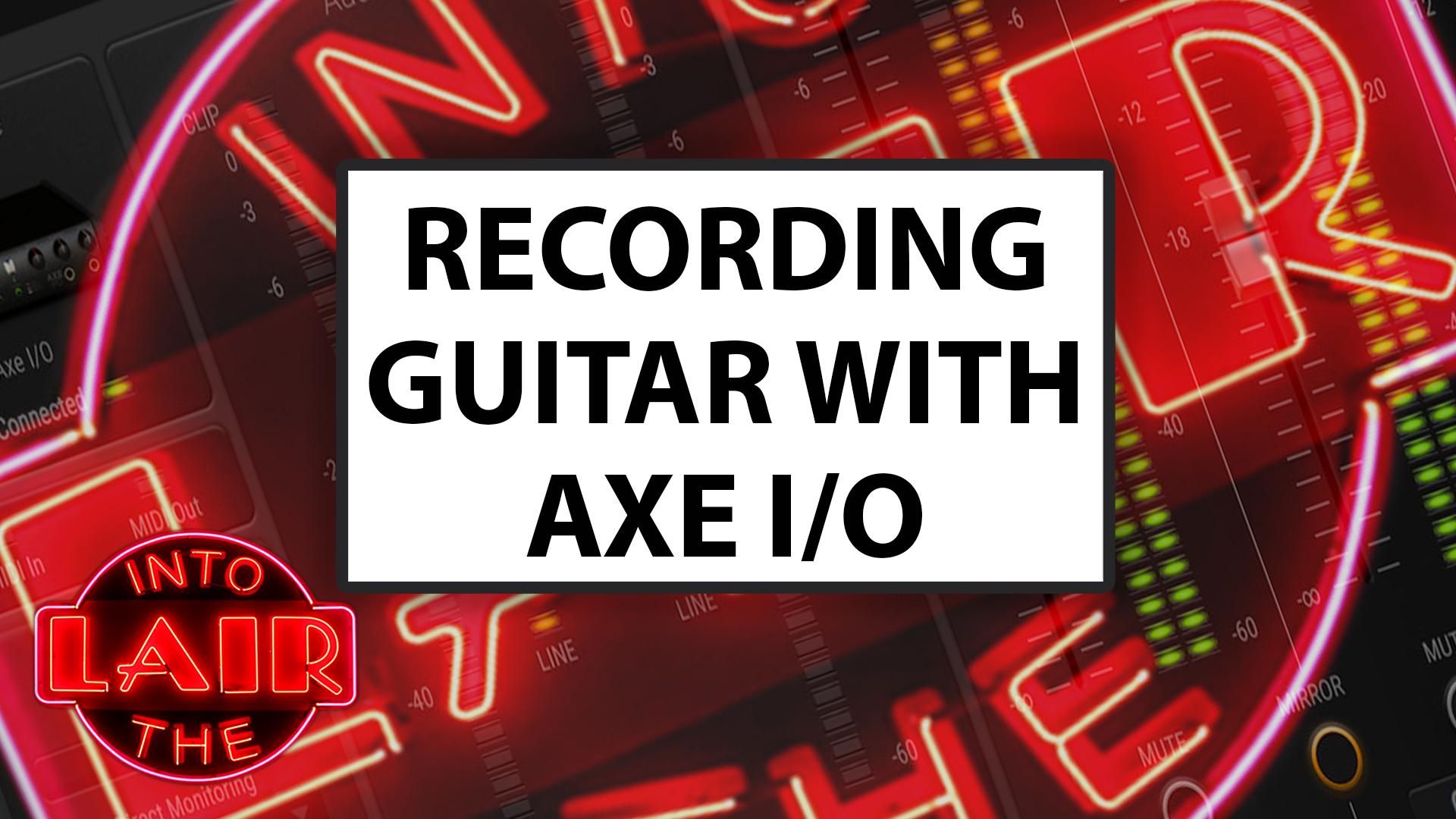 Recording Guitar with AXE I/O