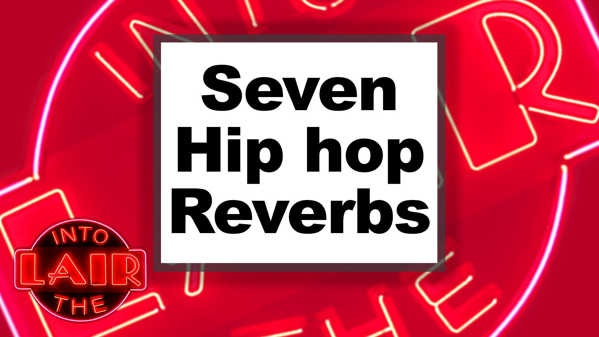 Seven Hip-Hop Reverbs