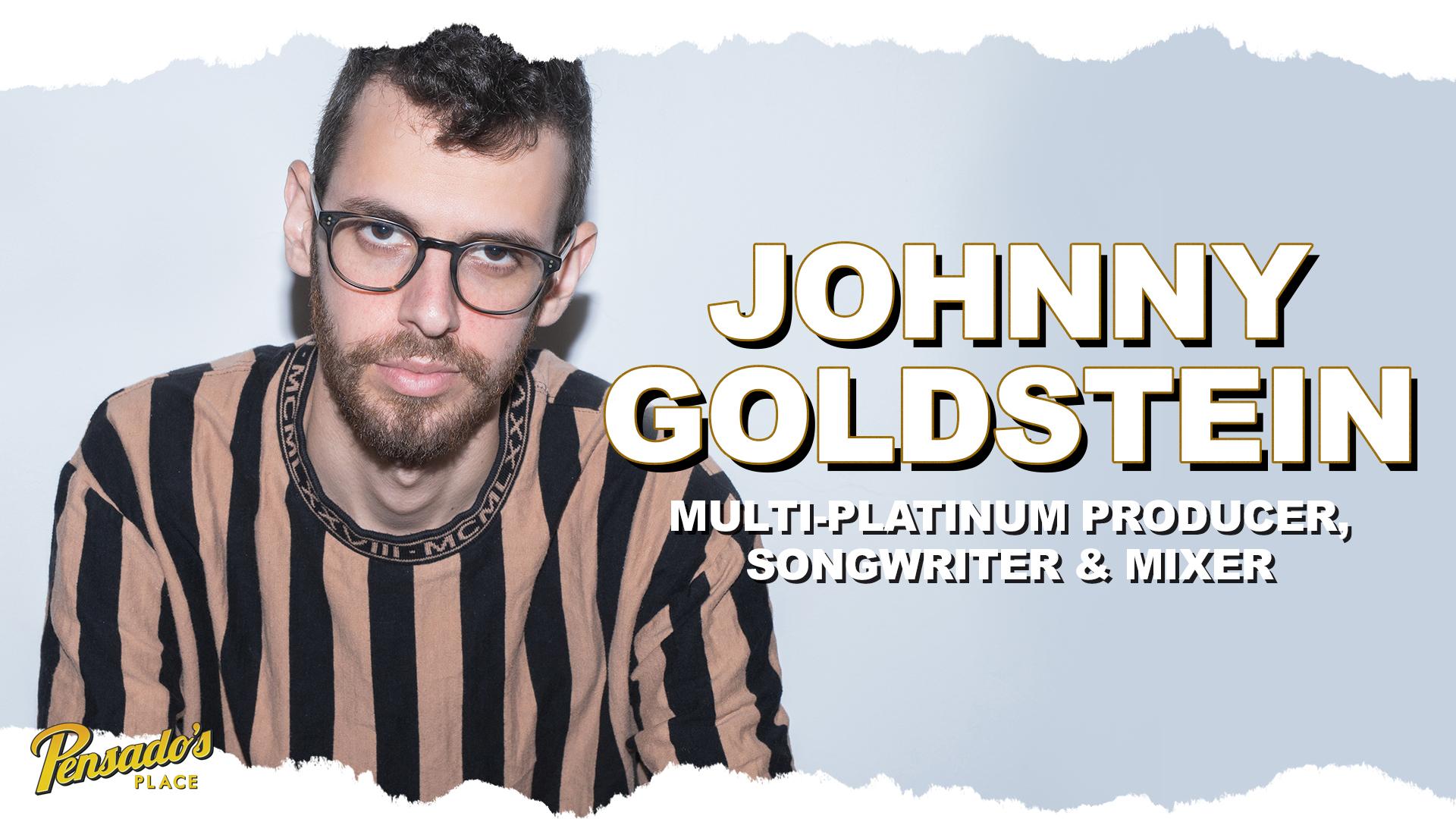 Multi-Platinum Producer / Songwriter / Mixer, Johnny Goldstein