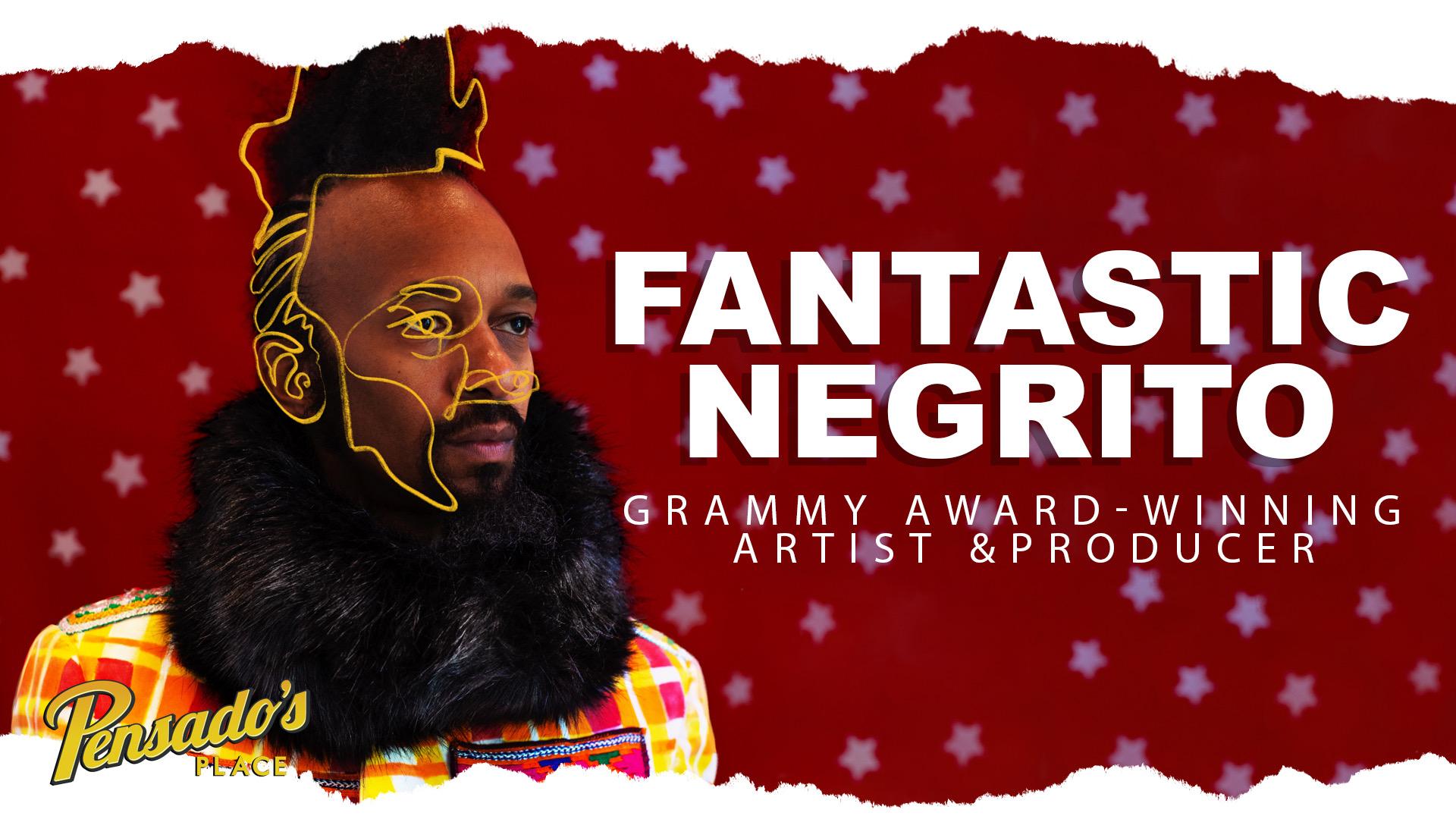 Grammy Award Winning Artist / Producer, Fantastic Negrito