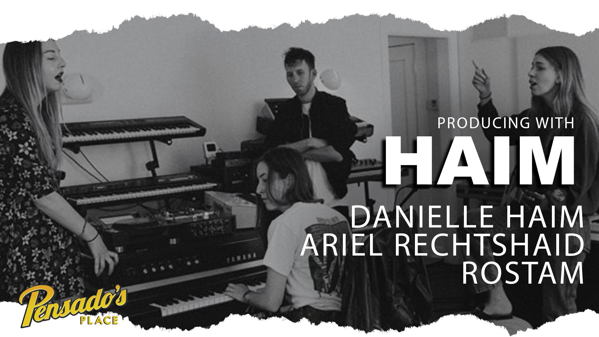 Producing with HAIM (Danielle Haim, Ariel Rechtshaid, & Rostam)