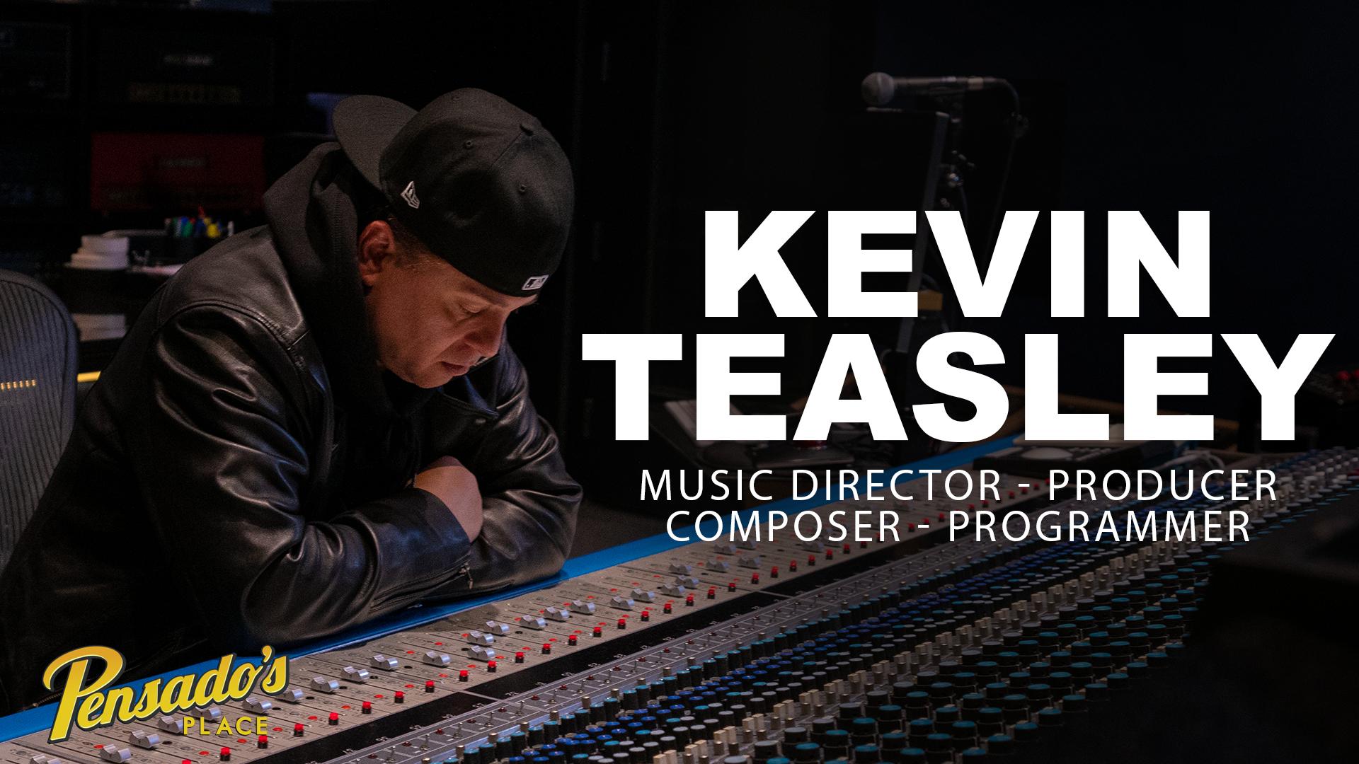 Music Director, Producer, Composer, Programmer Kevin Teasley