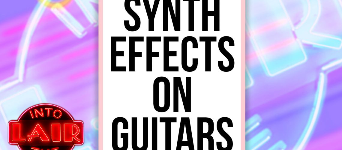ITL-201---SYNTH-EFFECTS-ON-GUITARS
