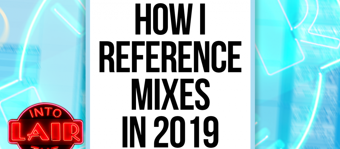 ITL 215 - How I Reference Mixes in 2019