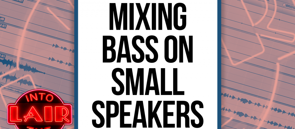 ITL 217 - Mixing Bass on Small Speakers